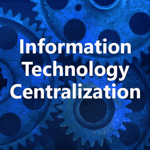 Information Technology Centralization